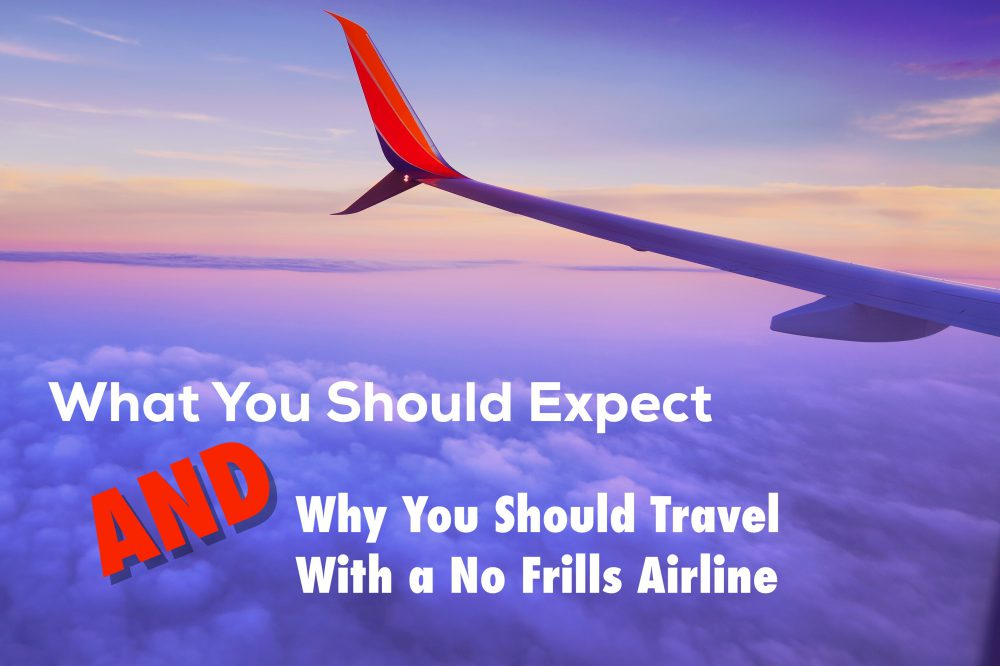What You Should Expect and Why you Should Travel With A No Frills Airline