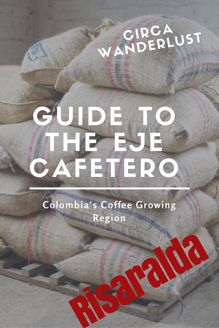 CircaWanderlust Guide to The Eje Cafetero – Risaralda