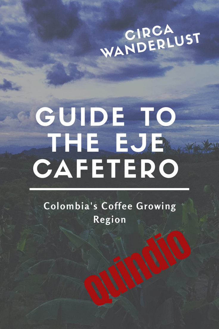 CircaWanderlust Guide to The Eje Cafetero – Quindío