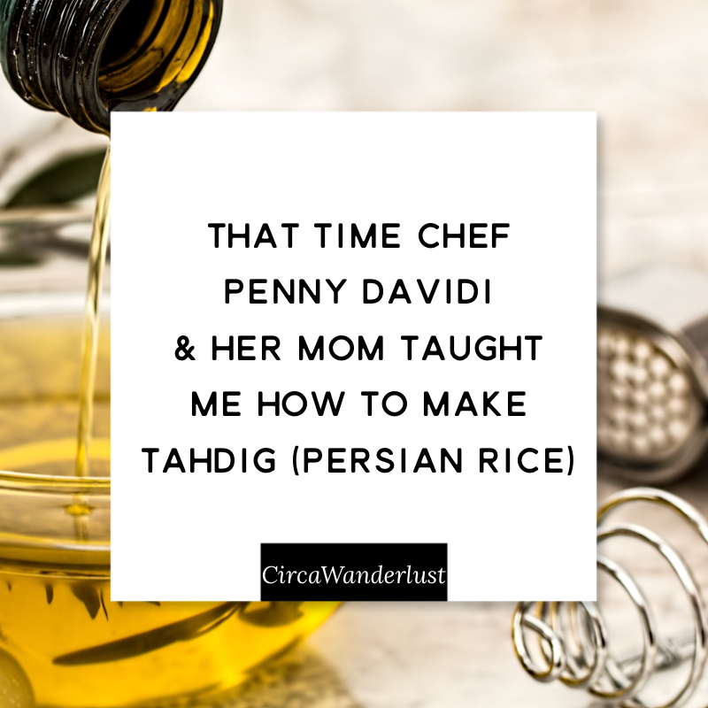 That Time Chef Penny Davidi & Her Mom Taught Me How to Make Tahdig (Persian Rice)